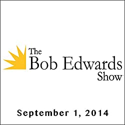The Bob Edwards Show, Clive Thompson and Najla Said, September 1, 2014