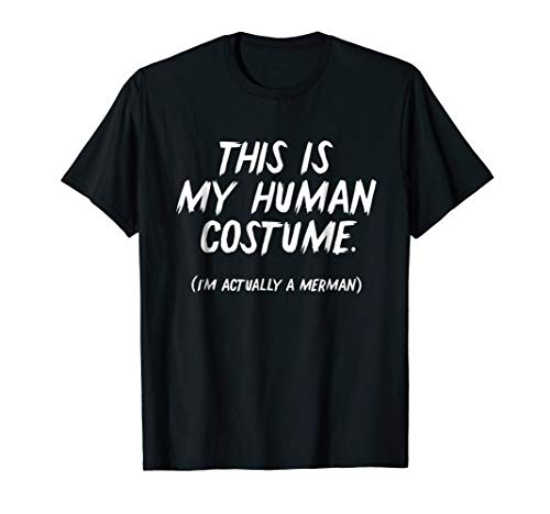 Funny 'This is my human costume - I'm actually a Merman' Tee -
