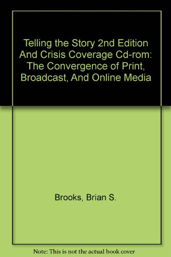Telling the Story 2nd Edition And Crisis Coverage Cd-rom: The Convergence of Print, Broadcast, And Online Media