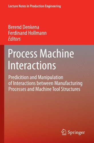 Process Machine Interactions: Predicition and Manipulation of Interactions between Manufacturing Processes and Machine Tool Structures (Lecture Notes in Production Engineering)