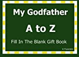 My Godfather A to Z Fill In The Blank Gift Book (A to Z Gift Books) (Volume 50)