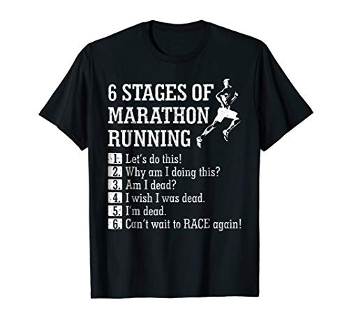 6 Stages of Marathon Running Tee shirt Gift for Runner