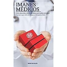 Imanes Médicos: Cómo Salvar Vidas y Millones de Dólares en el Cuidado de la Salud: El por qué su seguro médico debería pagar por el Biomagnetismo Médico (Spanish Edition)
