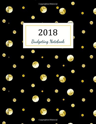 Budgeting Notebook: Budgeting Planner 2018: Finance Monthly Budget Planner Journal Notebook | Budget Planning | Budget Planer | Budget Worksheets | ... Book (Budget Monthly Planner 2018) (Volume 4)