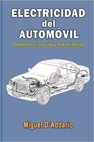 Electricidad del automóvil: Componentes, circuitos y mantenimiento: Amazon.es: Miguel DAddario: Libros