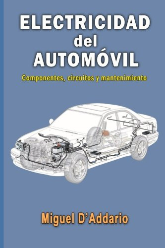 Electricidad del automovil: Componentes, circuitos y mantenimiento (Spanish Edition) [Miguel D'Addario] (Tapa Blanda)