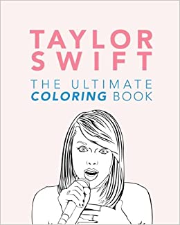Taylor Swift: The Ultimate Taylor Swift Coloring Book ...