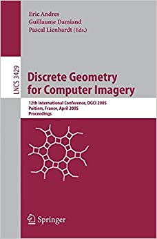 Book Discrete Geometry for Computer Imagery: 12th International Conference, DGCI 2005, Poitiers, France, April 11-13, 2005, Proceedings (Lecture Notes in Computer Science)