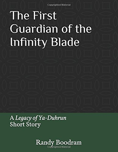 The First Guardian of the Infinity Blade: A Legacy of Ya-Duhrun Short Story (The Legacy of Ya-Duhrun)