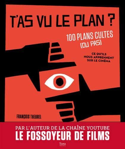 T'as vu le plan ? 100 plans cultes ou pas et ce qu'ils nous apprennent sur  le cinéma: Amazon.fr: THEUREL, François: Livres