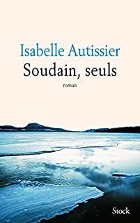 Soudain, seuls, Autissier, Isabelle