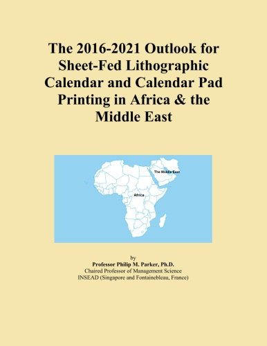 Lithographic Calendar (The 2016-2021 Outlook for Sheet-Fed Lithographic Calendar and Calendar Pad Printing in Africa & the Middle East)