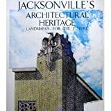 Jacksonville's Architectural Heritage : Landmarks for the Future, Jacksonville Historical Landmarks Commission Staff, 081300957X