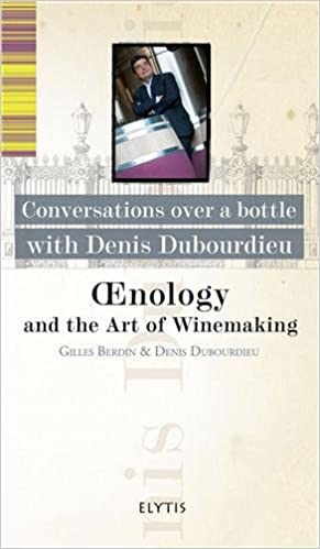 Lire en ligne Oenology and the Art of Winemaking : Conversations over a bottle with Denis Dubourdieu pdf