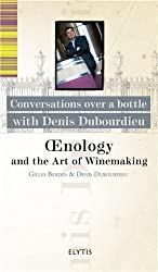 Oenology and the Art of Winemaking : Conversations over a bottle with Denis Dubourdieu