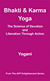 Bhakti & Karma Yoga - The Science of Devotion and Liberation Through Action (AYP Enlightenment Series Book 8) (English Edition)