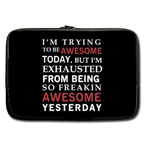 Modern Design Funny Humorous Quotes Laptop Sleeve, I\'m Trying to Be Awesome  Today But I\'m Exhausted From Being Freakin Awesome Yesterday Theme Soft ...