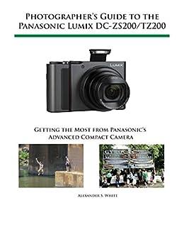 photographer s guide to the panasonic lumix dc zs200 tz200 getting rh amazon com