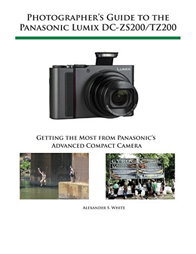 Photographer's Guide to the Panasonic Lumix DC-ZS200/TZ200: Getting the Most from Panasonic's Advanced Compact Camera por Alexander White