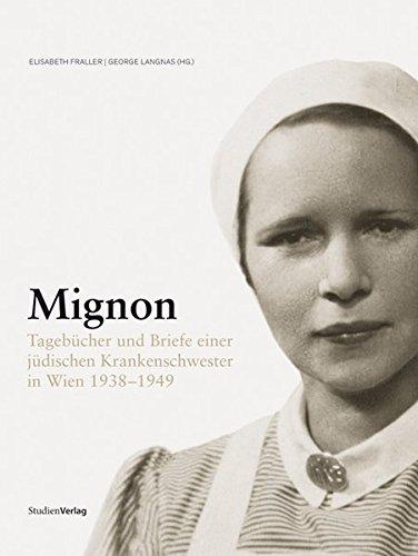 Mignon: Tagebücher und Briefe einer jüdischen Krankenschwester in Wien 1938-1949