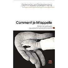 Comment je m'appelle: Porter un prénom, du déterminisme à la liberté (French Edition)