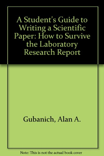 A Student's Guide to Writing a Scientific Paper: How to Survive the Laboratory Research Report