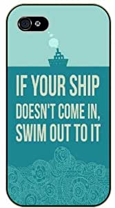 If your ship doesn't come in, swim out to it - iPhone 4 / 4s black plastic case / Life and dreamer's quotes