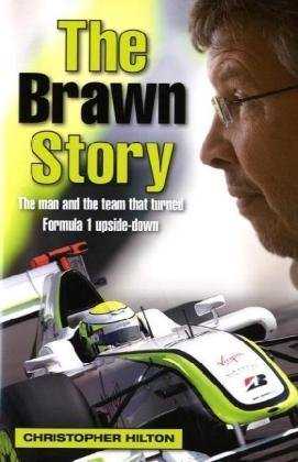 The Brawn Story: The Man and the Team That Turned Formula 1 Upside-down por Christopher Hilton