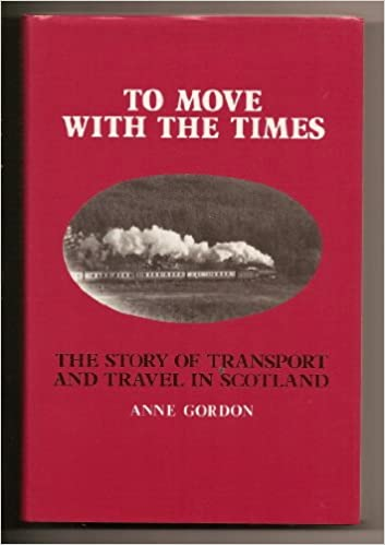 To Move With the Times: The Story of Transport and Travel in Scotland