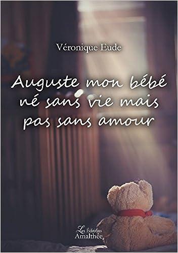 Amazon Fr Auguste Mon Bebe Ne Sans Vie Mais Pas Sans Amour