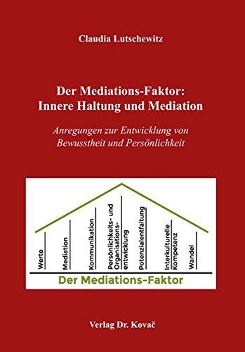 Der Mediations-Faktor: Innere Haltung und Mediation: Anregungen zur Entwicklung von Bewusstheit und Persönlichkeit (SOCIALIA - Studienreihe Soziologische Forschungsergebnisse)