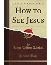 How to See Jesus (Classic Reprint)