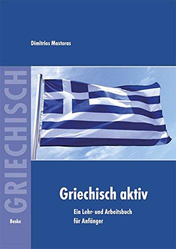 Griechisch aktiv: Ein Lehr- und Arbeitsbuch für Anfänger
