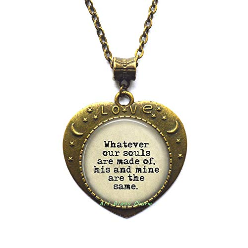 AllGlassCharm Quote Whatever Souls are Made of,his and Mine are The Same.Pendant Necklace,AS102 ()