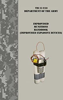 Improvised Munitions Handbook / Improvised Explosive Devices by [US War Dept]