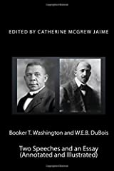 Booker T. Washington and W.E.B. DuBois: Two Speeches and an Essay (Annotated and Illustrated) Paperback