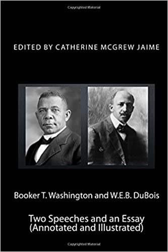 Booker T Washington And Web Dubois Two Speeches And An Essay  Booker T Washington And Web Dubois Two Speeches And An Essay Annotated  And Illustrated Mrs Catherine Mcgrew Jaime  Amazoncom  Books