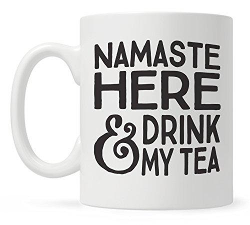 Funny Tea Mug, Namaste Here and Drink My Tea, Fun Mugs, Gift for Yoga Teacher, Yogi, Friend, Tea Lover ()