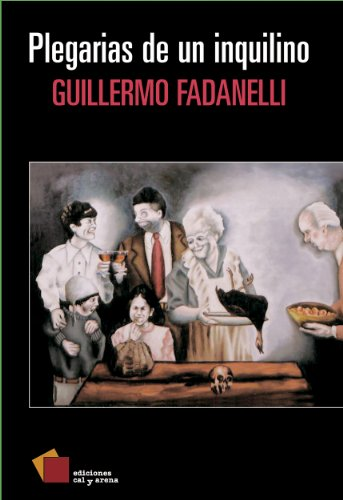 Plegarias de un inquilino (Narrativa) (Spanish Edition) by [Fadanelli, Guillermo