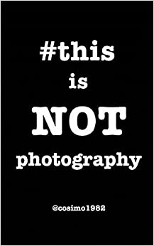 #thisisnotphotography