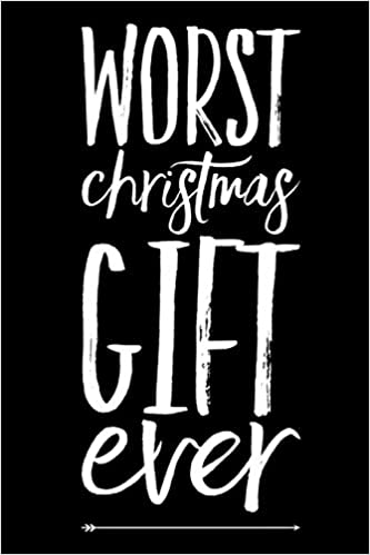 Worst Christmas Gifts 2019 Worst Christmas Gift Ever: 110 Page Blank Lined Journal Christmas