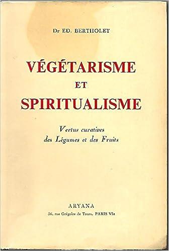 En ligne téléchargement gratuit Vegetarisme et spiritualisme, vertus curatives des legumes et des fruits pdf epub