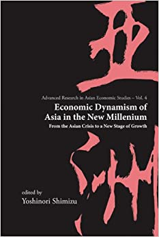 ECONOMIC DYNAMISM OF ASIA IN THE NEW MILLENNIUM: From the Asian Crisis to a New Stage of Growth: 4 (Advanced Research on Asian Economy and Economies of Other Continents)