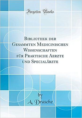 Bibliothek der Gesammten Medicinischen Wissenschaften für Praktische ...