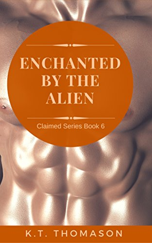 Enchanted by the Alien: A MPreg Gay Science Fiction Romance (Claimed Book 6)