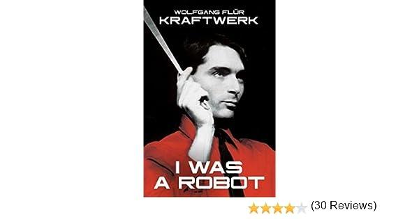 Kraftwerk. I Was A Robot: Amazon.es: Flur, Wolfgang, Flur, Wolfgang: Libros en idiomas extranjeros