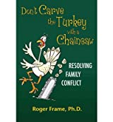 [(Don't Carve the Turkey With a Chainsaw)] [Author: Ph.D. Roger E. Frame] published on (February, 2012)