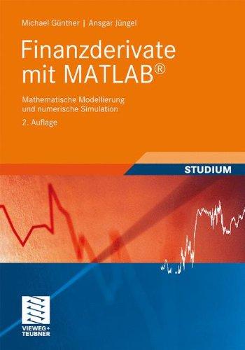 Finanzderivate mit Matlab: Mathematische Modellierung und Numerische Simulation (German Edition)