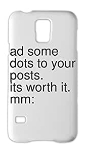 ad some dots to your posts. its worth it. mm: Samsung Galaxy S5 Plastic Case