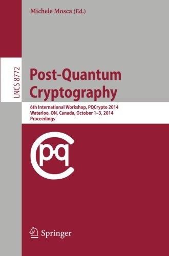 Post-Quantum Cryptography: 6th International Workshop, PQCrypto 2014, Waterloo, ON, Canada, October 1-3, 2014. Proceedings (Lecture Notes In Computer Science)